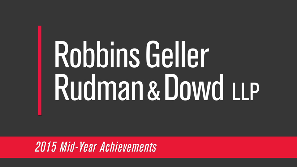 Robbins Geller Announces Mid-Year Achievements for 2015